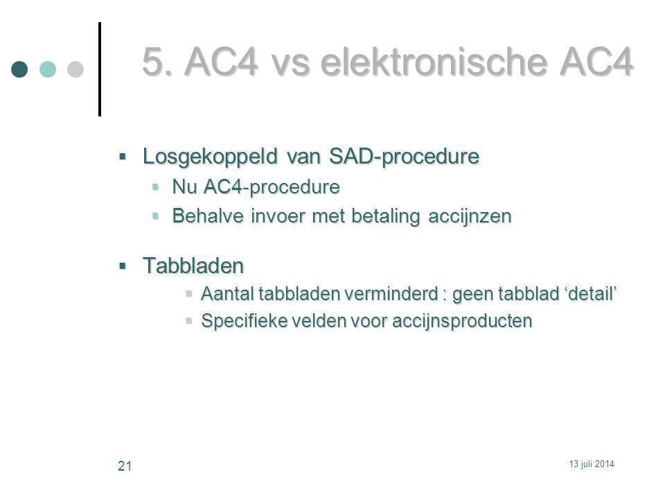 5. AC4 vs elektronische AC4  Losgekoppeld van SAD-procedure  Nu AC4-procedure  Behalve invoer met betaling accijnzen  Tabbladen  Aantal tabbladen
