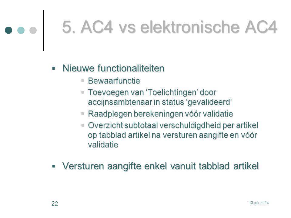 5. AC4 vs elektronische AC4  Nieuwe functionaliteiten  Bewaarfunctie  Toevoegen van 'Toelichtingen' door accijnsambtenaar in status 'gevalideerd' 