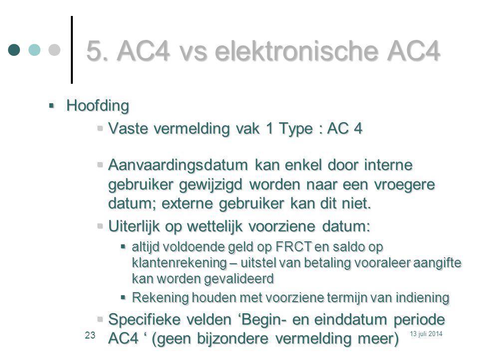 5. AC4 vs elektronische AC4  Hoofding  Vaste vermelding vak 1 Type : AC 4  Aanvaardingsdatum kan enkel door interne gebruiker gewijzigd worden naar
