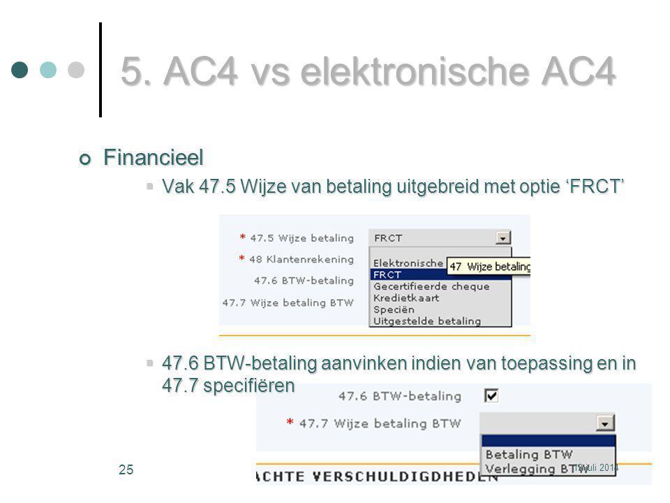 5. AC4 vs elektronische AC4 Financieel  Vak 47.5 Wijze van betaling uitgebreid met optie 'FRCT'  47.6 BTW-betaling aanvinken indien van toepassing e