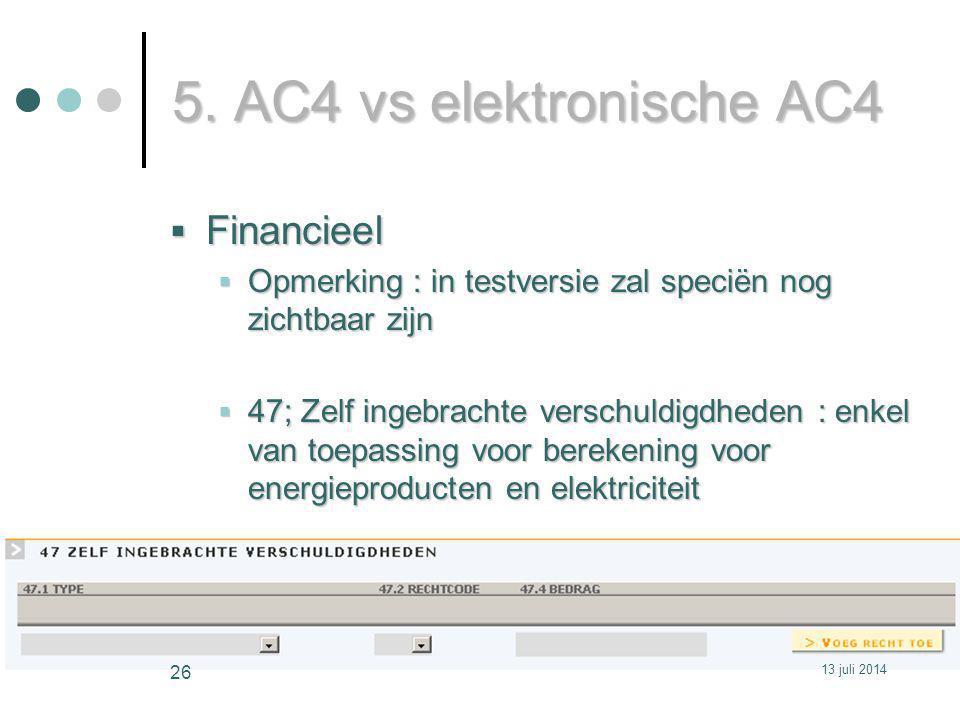 5. AC4 vs elektronische AC4  Financieel  Opmerking : in testversie zal speciën nog zichtbaar zijn  47; Zelf ingebrachte verschuldigdheden : enkel v