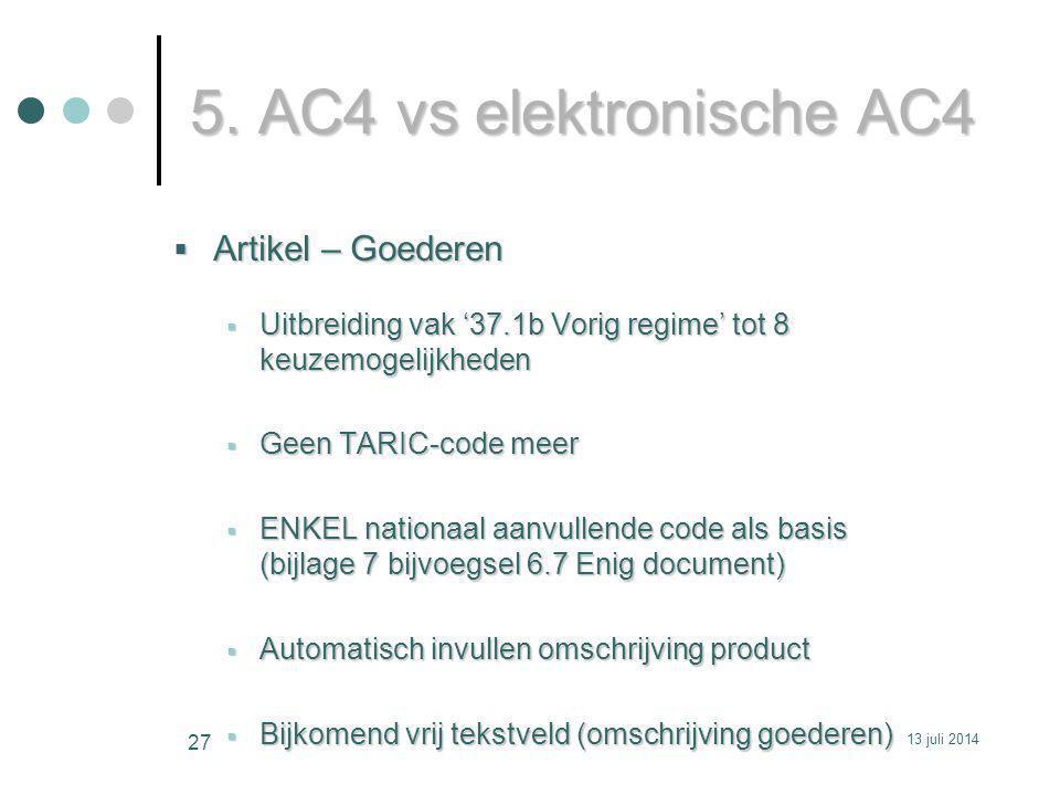 5. AC4 vs elektronische AC4  Artikel – Goederen  Uitbreiding vak '37.1b Vorig regime' tot 8 keuzemogelijkheden  Geen TARIC-code meer  ENKEL nation