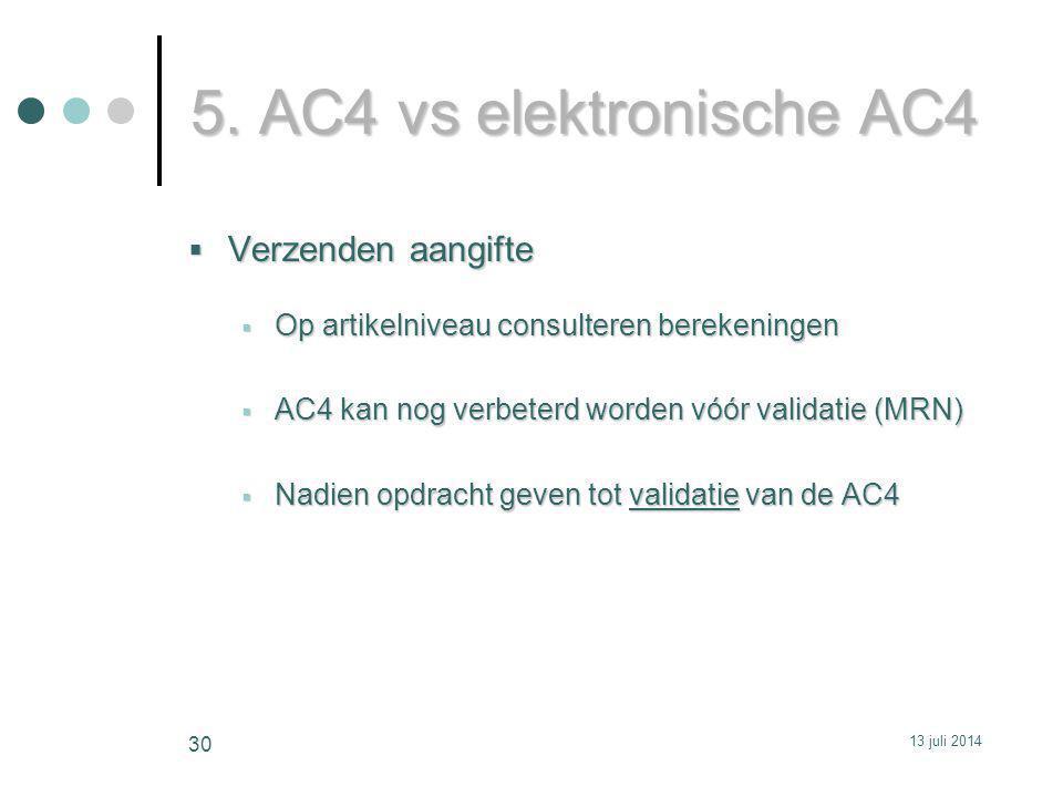 5. AC4 vs elektronische AC4  Verzenden aangifte  Op artikelniveau consulteren berekeningen  AC4 kan nog verbeterd worden vóór validatie (MRN)  Nad