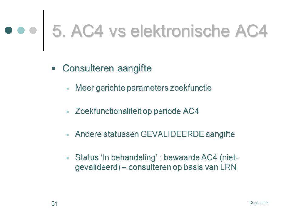 5. AC4 vs elektronische AC4  Consulteren aangifte  Meer gerichte parameters zoekfunctie  Zoekfunctionaliteit op periode AC4  Andere statussen GEVA