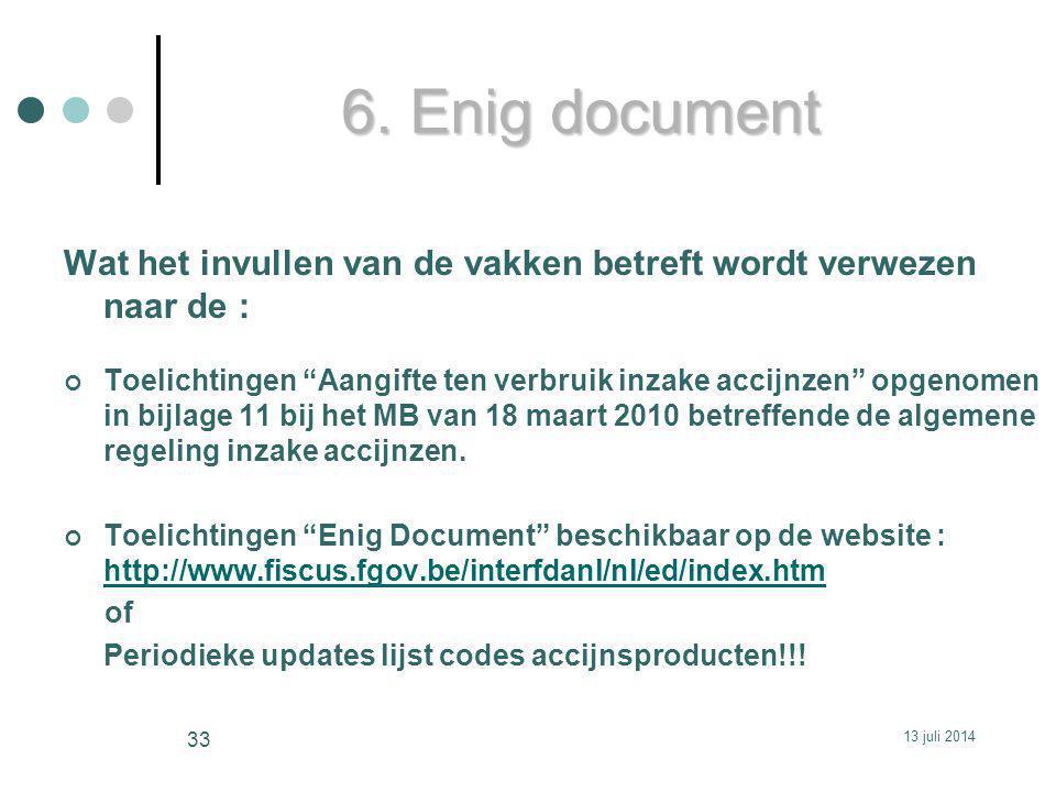 """6. Enig document Wat het invullen van de vakken betreft wordt verwezen naar de : Toelichtingen """"Aangifte ten verbruik inzake accijnzen"""" opgenomen in b"""