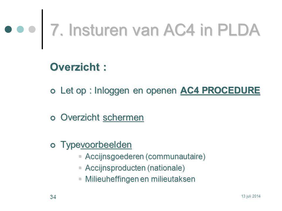 7. Insturen van AC4 in PLDA Overzicht : Let op : Inloggen en openen AC4 PROCEDURE Overzicht schermen Typevoorbeelden  Accijnsgoederen (communautaire)