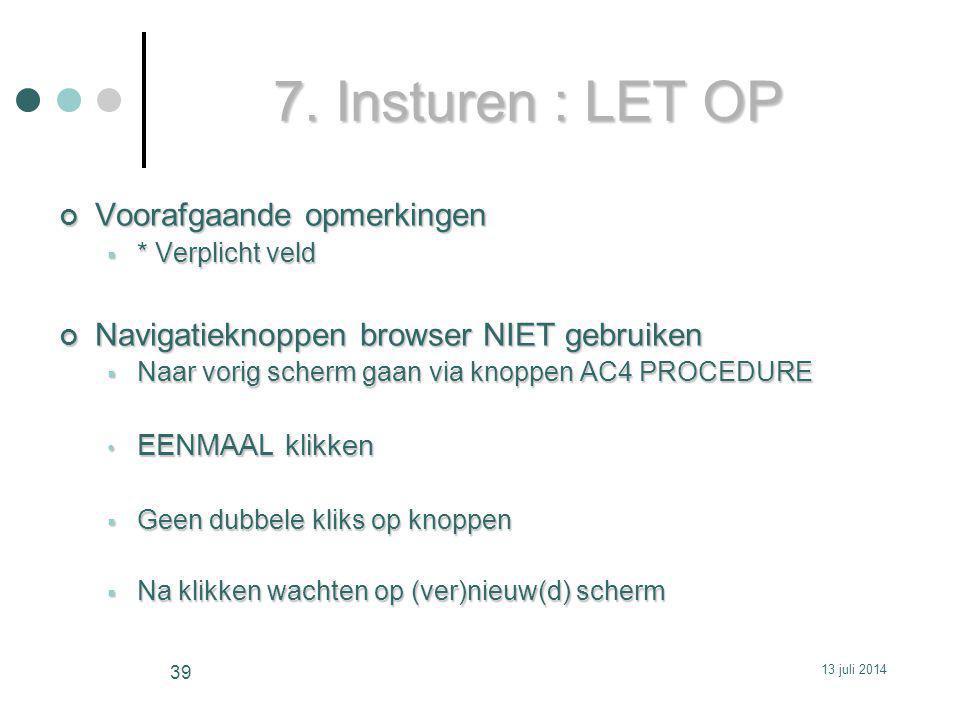 7. Insturen : LET OP Voorafgaande opmerkingen  * Verplicht veld Navigatieknoppen browser NIET gebruiken  Naar vorig scherm gaan via knoppen AC4 PROC