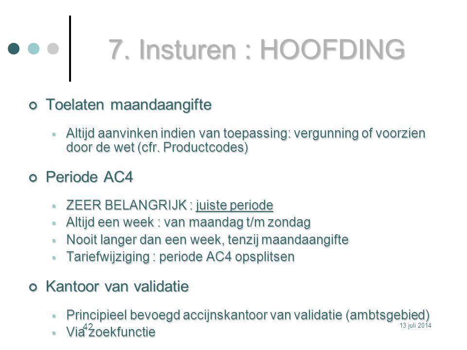 7. Insturen : HOOFDING Toelaten maandaangifte  Altijd aanvinken indien van toepassing: vergunning of voorzien door de wet (cfr. Productcodes) Periode