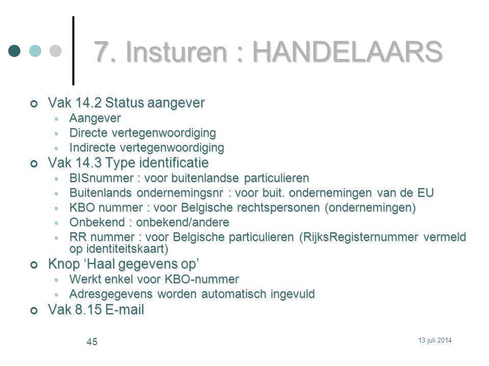 7. Insturen : HANDELAARS Vak 14.2 Status aangever  Aangever  Directe vertegenwoordiging  Indirecte vertegenwoordiging Vak 14.3 Type identificatie 