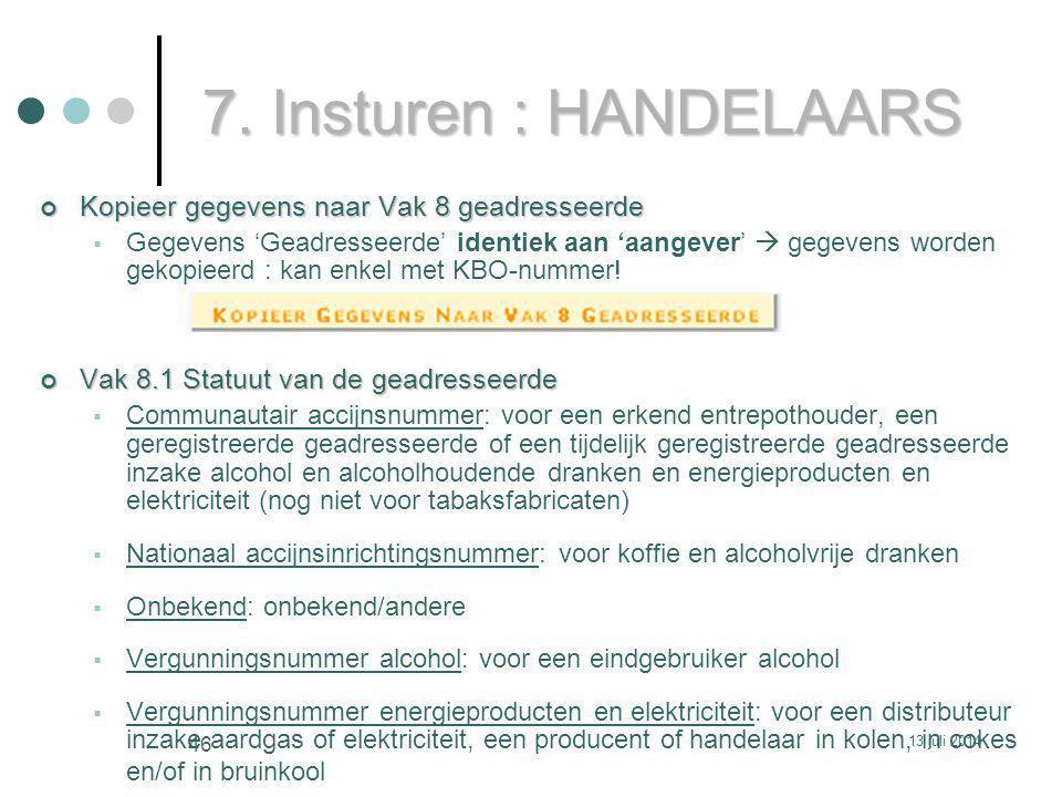 7. Insturen : HANDELAARS Kopieer gegevens naar Vak 8 geadresseerde  Gegevens 'Geadresseerde' identiek aan 'aangever'  gegevens worden gekopieerd : k