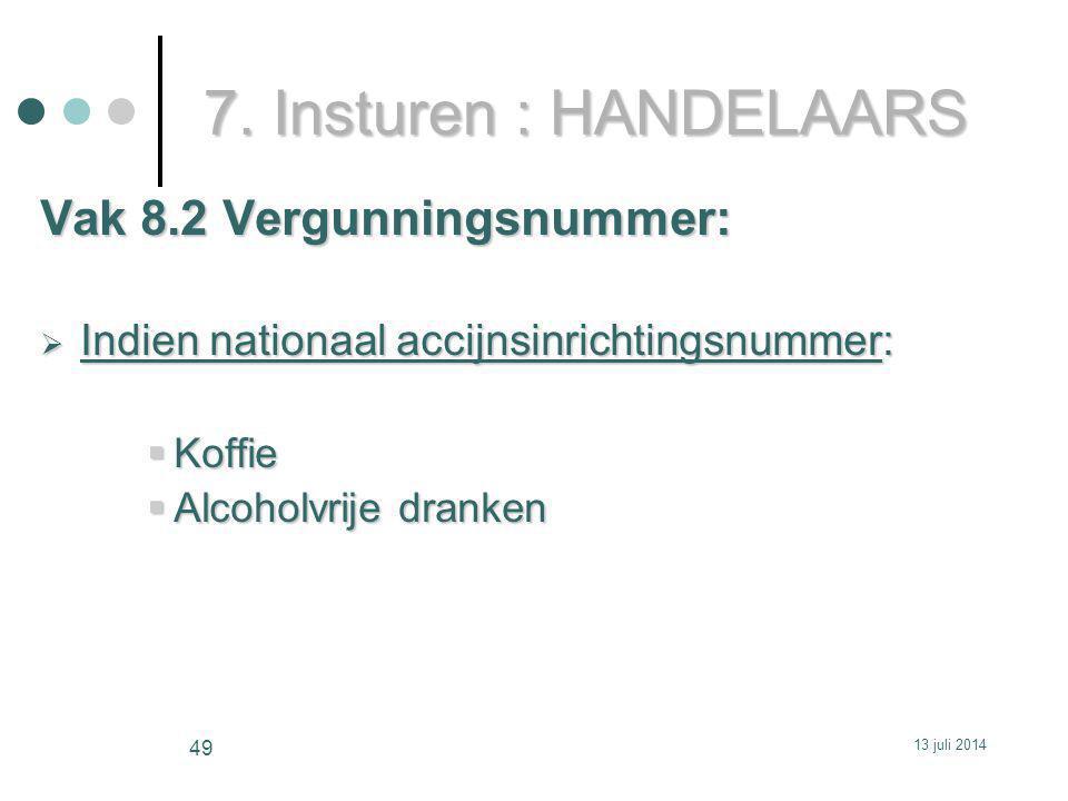 7. Insturen : HANDELAARS Vak 8.2 Vergunningsnummer:  Indien nationaal accijnsinrichtingsnummer:  Koffie  Alcoholvrije dranken 13 juli 2014 49