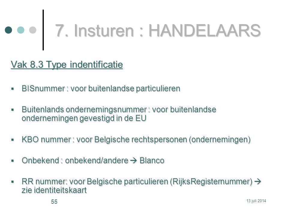7. Insturen : HANDELAARS Vak 8.3 Type indentificatie  BISnummer : voor buitenlandse particulieren  Buitenlands ondernemingsnummer : voor buitenlands