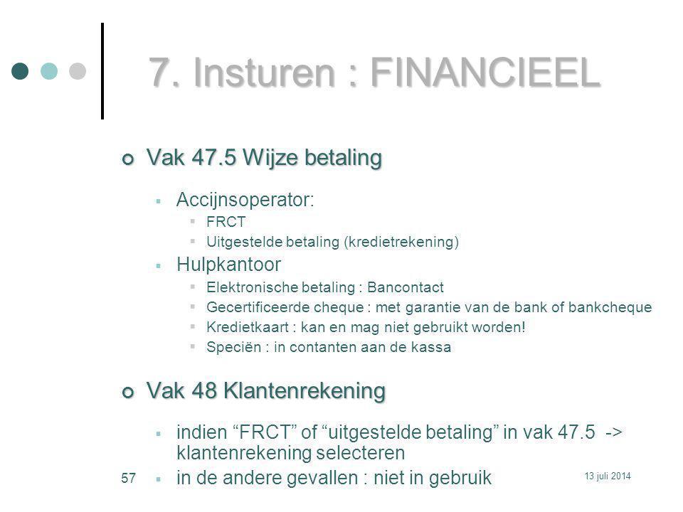 7. Insturen : FINANCIEEL Vak 47.5 Wijze betaling  Accijnsoperator:  FRCT  Uitgestelde betaling (kredietrekening)  Hulpkantoor  Elektronische beta