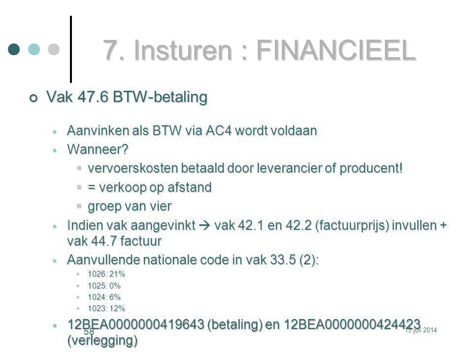 7.Insturen : FINANCIEEL Vak 47.6 BTW-betaling  Aanvinken als BTW via AC4 wordt voldaan  Wanneer.