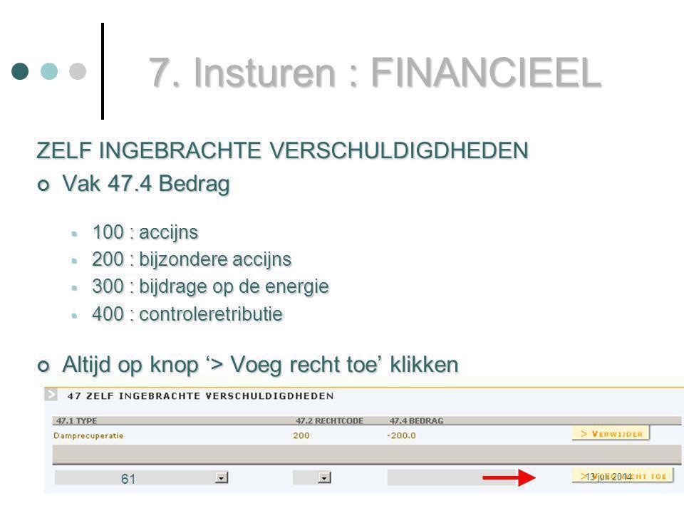 7. Insturen : FINANCIEEL ZELF INGEBRACHTE VERSCHULDIGDHEDEN Vak 47.4 Bedrag  100 : accijns  200 : bijzondere accijns  300 : bijdrage op de energie