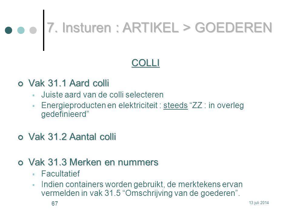 COLLI Vak 31.1 Aard colli  Juiste aard van de colli selecteren  Energieproducten en elektriciteit : steeds ZZ : in overleg gedefinieerd Vak 31.2 Aantal colli Vak 31.3 Merken en nummers  Facultatief  Indien containers worden gebruikt, de merktekens ervan vermelden in vak 31.5 Omschrijving van de goederen .