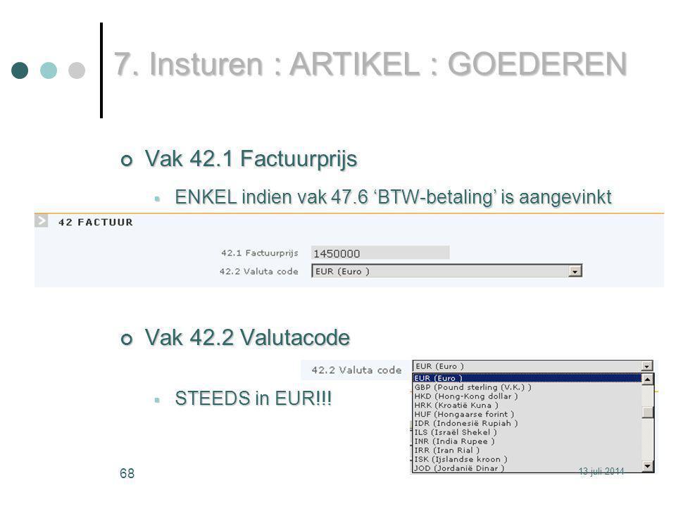 Vak 42.1 Factuurprijs  ENKEL indien vak 47.6 'BTW-betaling' is aangevinkt Vak 42.2 Valutacode  STEEDS in EUR!!.