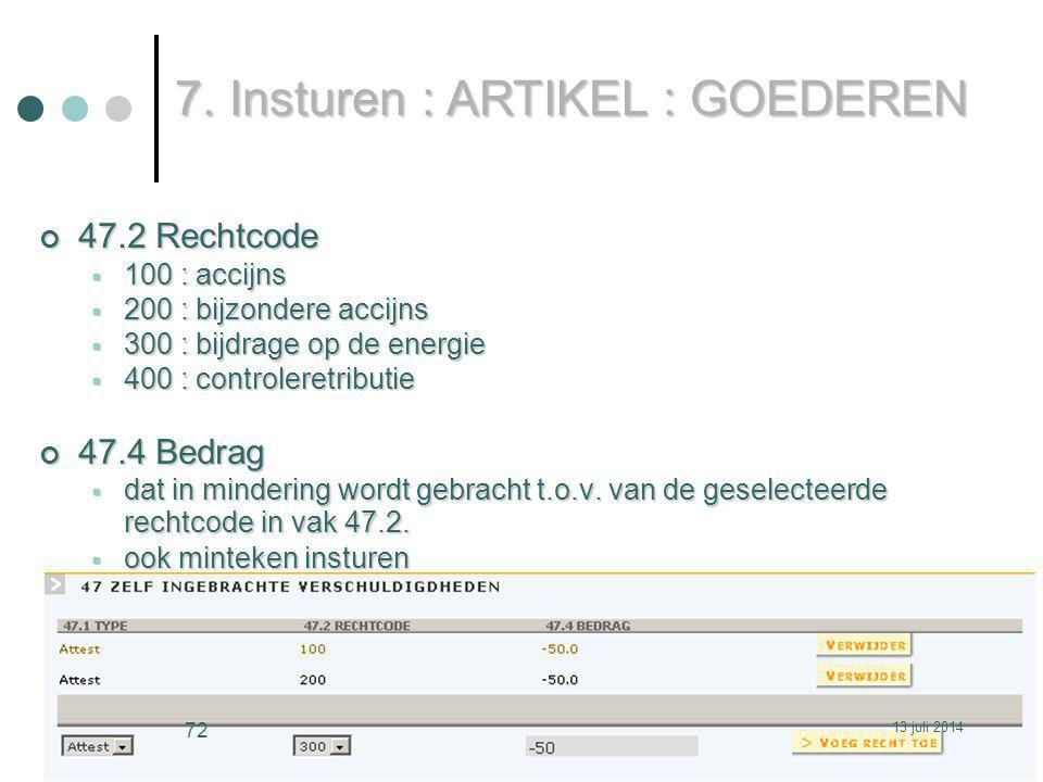 47.2 Rechtcode  100 : accijns  200 : bijzondere accijns  300 : bijdrage op de energie  400 : controleretributie 47.4 Bedrag  dat in mindering wordt gebracht t.o.v.