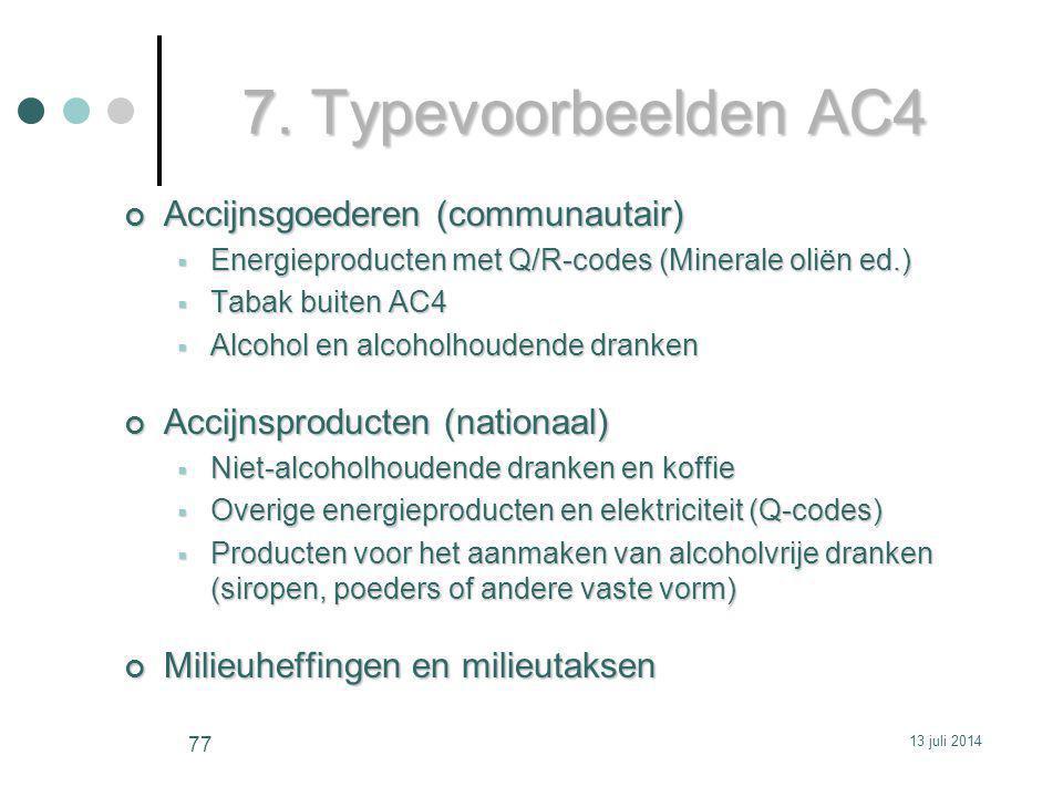 7. Typevoorbeelden AC4 Accijnsgoederen (communautair)  Energieproducten met Q/R-codes (Minerale oliën ed.)  Tabak buiten AC4  Alcohol en alcoholhou