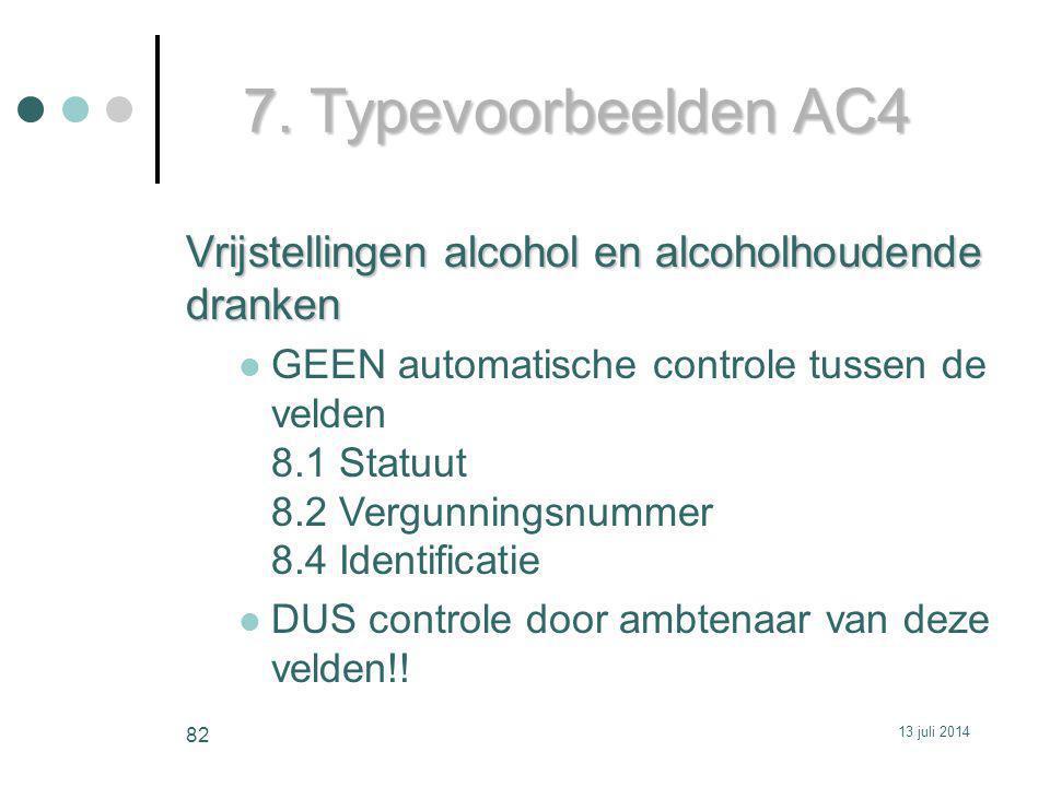 7. Typevoorbeelden AC4 Vrijstellingen alcohol en alcoholhoudende dranken GEEN automatische controle tussen de velden 8.1 Statuut 8.2 Vergunningsnummer