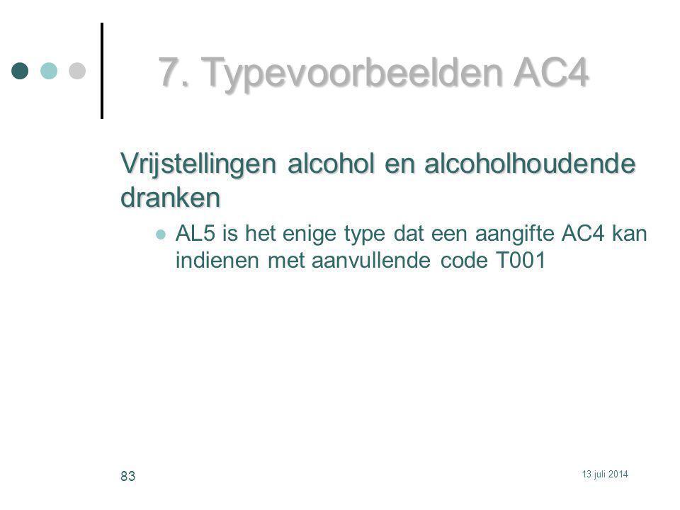 7. Typevoorbeelden AC4 Vrijstellingen alcohol en alcoholhoudende dranken AL5 is het enige type dat een aangifte AC4 kan indienen met aanvullende code