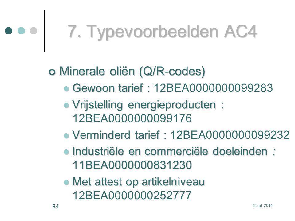 7. Typevoorbeelden AC4 Minerale oliën (Q/R-codes) Gewoon tarief : Gewoon tarief : 12BEA0000000099283 Vrijstelling energieproducten : Vrijstelling ener