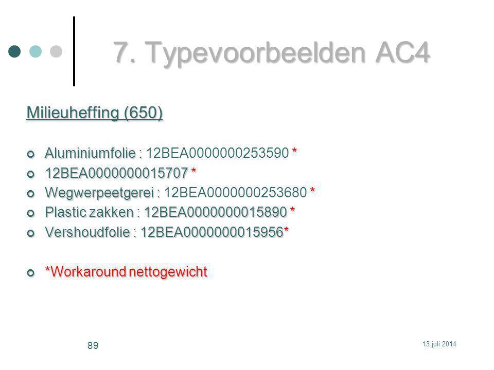 7. Typevoorbeelden AC4 Milieuheffing (650) Aluminiumfolie : * Aluminiumfolie : 12BEA0000000253590 * 12BEA0000000015707 * Wegwerpeetgerei : * Wegwerpee