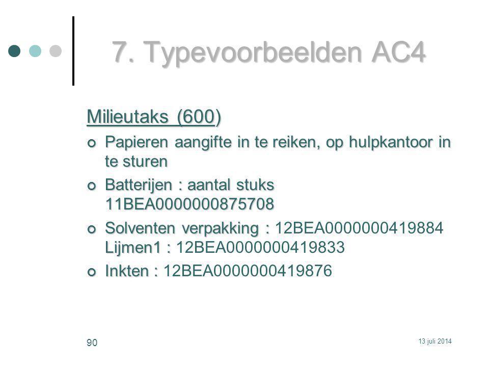 7. Typevoorbeelden AC4 Milieutaks (600) Papieren aangifte in te reiken, op hulpkantoor in te sturen Batterijen : aantal stuks 11BEA0000000875708 Solve