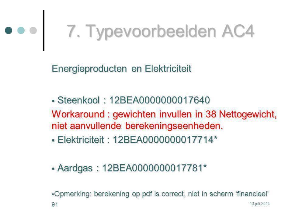 7. Typevoorbeelden AC4 Energieproducten en Elektriciteit  Steenkool : 12BEA0000000017640 Workaround : gewichten invullen in 38 Nettogewicht, niet aan