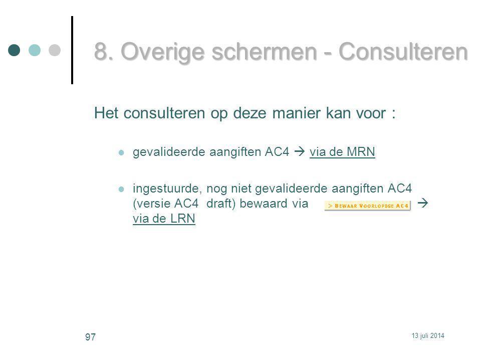 Het consulteren op deze manier kan voor : gevalideerde aangiften AC4  via de MRN ingestuurde, nog niet gevalideerde aangiften AC4 (versie AC4 draft) bewaard via  via de LRN 8.