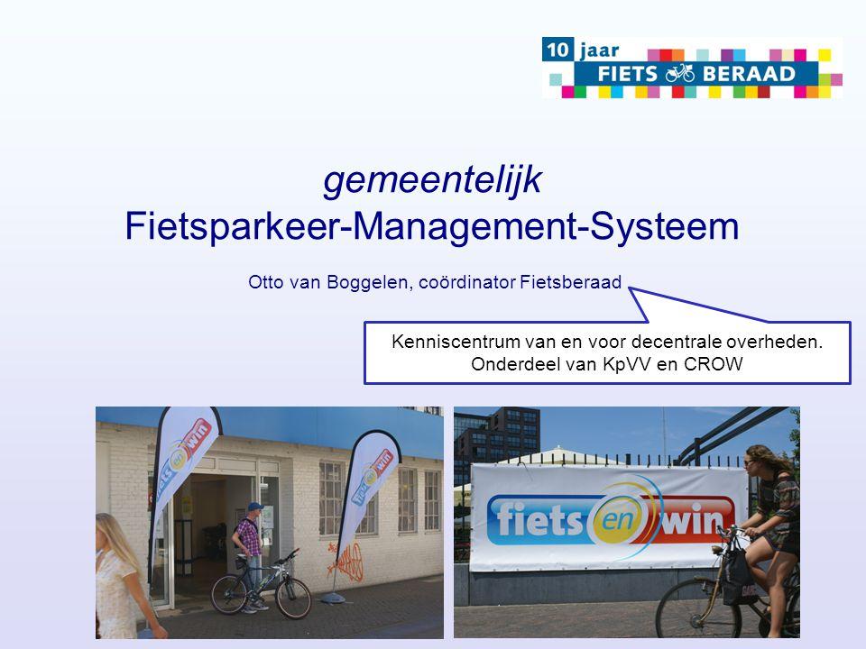 gemeentelijk Fietsparkeer-Management-Systeem Otto van Boggelen, coördinator Fietsberaad Kenniscentrum van en voor decentrale overheden. Onderdeel van