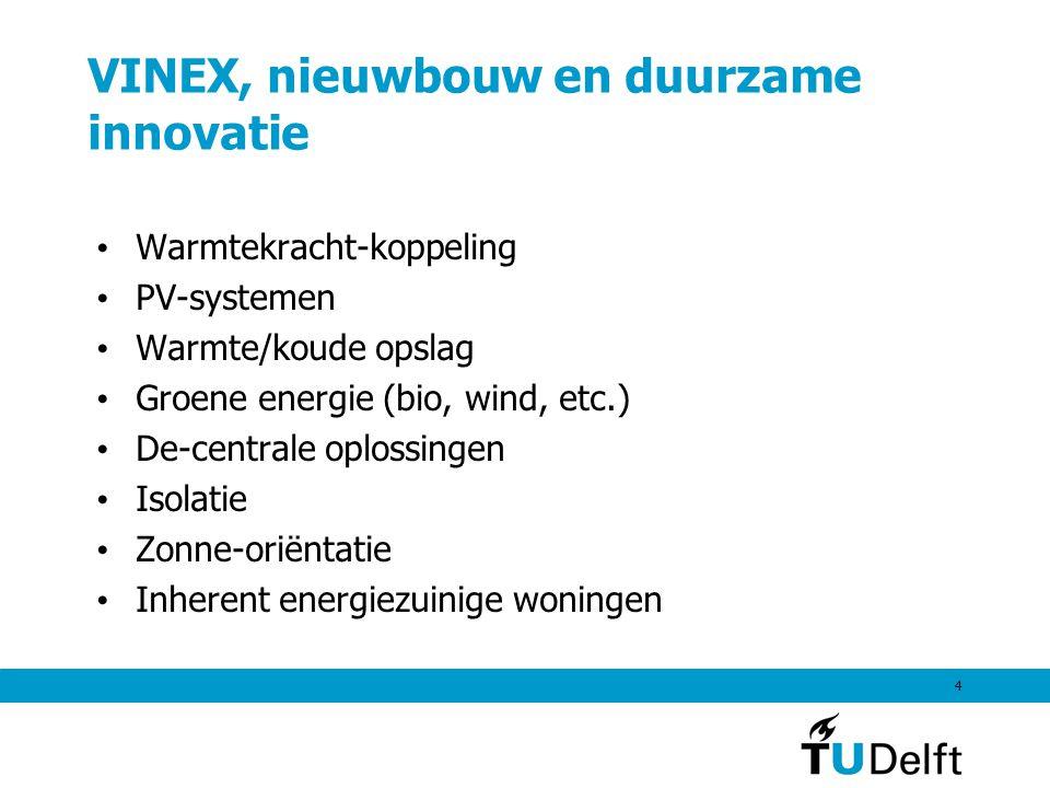 4 VINEX, nieuwbouw en duurzame innovatie Warmtekracht-koppeling PV-systemen Warmte/koude opslag Groene energie (bio, wind, etc.) De-centrale oplossingen Isolatie Zonne-oriëntatie Inherent energiezuinige woningen
