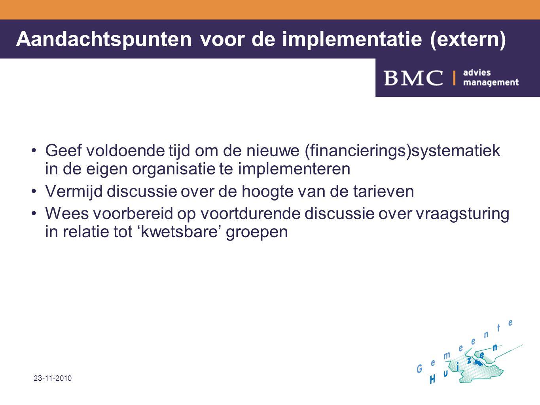 23-11-2010 18 Aandachtspunten voor de implementatie (extern) Geef voldoende tijd om de nieuwe (financierings)systematiek in de eigen organisatie te im