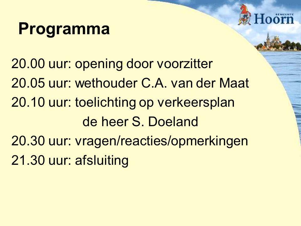 Programma 20.00 uur: opening door voorzitter 20.05 uur: wethouder C.A. van der Maat 20.10 uur: toelichting op verkeersplan de heer S. Doeland 20.30 uu