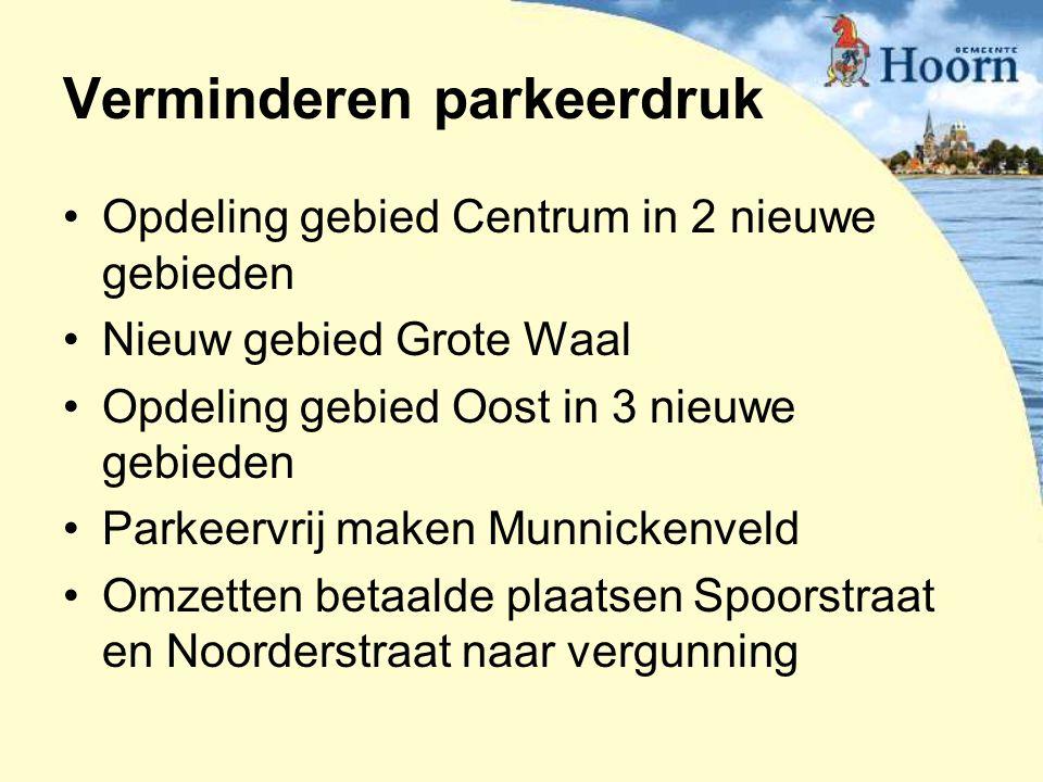 Opdeling gebied Centrum in 2 nieuwe gebieden Nieuw gebied Grote Waal Opdeling gebied Oost in 3 nieuwe gebieden Parkeervrij maken Munnickenveld Omzette