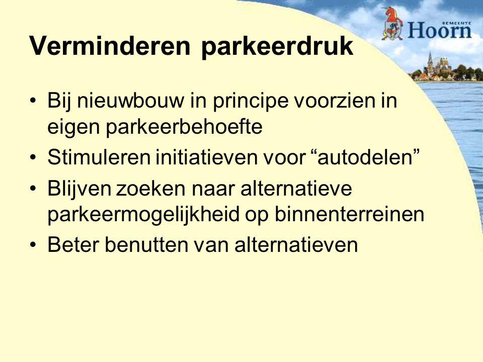 """Verminderen parkeerdruk Bij nieuwbouw in principe voorzien in eigen parkeerbehoefte Stimuleren initiatieven voor """"autodelen"""" Blijven zoeken naar alter"""