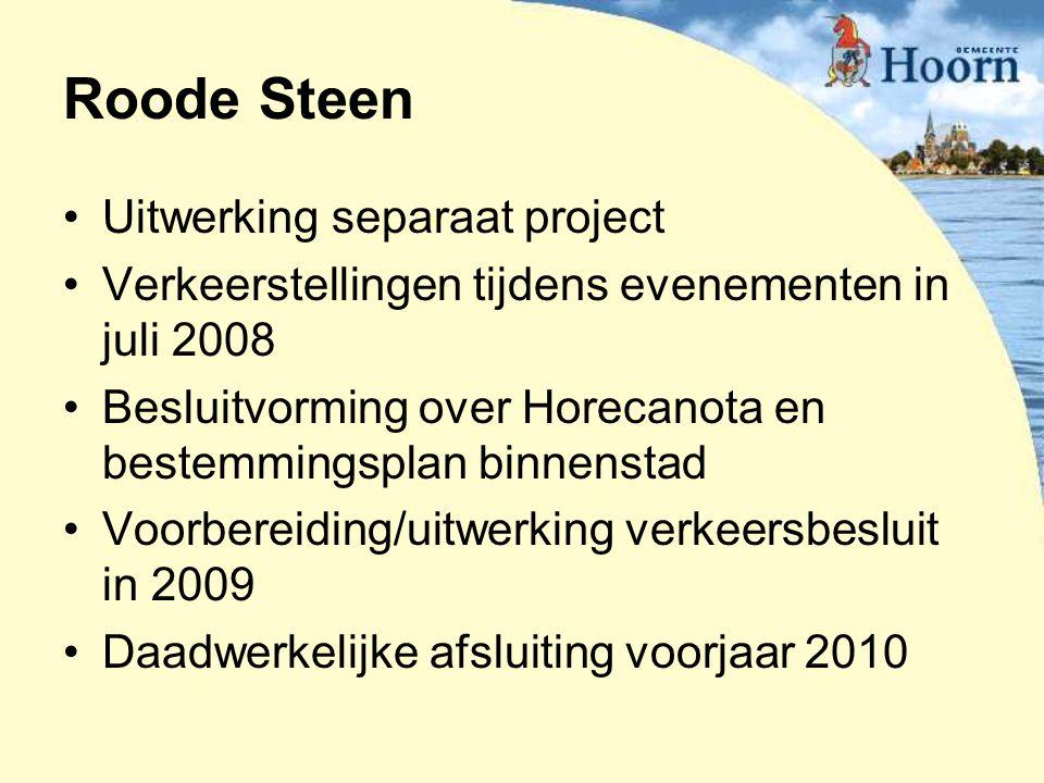 Roode Steen Uitwerking separaat project Verkeerstellingen tijdens evenementen in juli 2008 Besluitvorming over Horecanota en bestemmingsplan binnensta