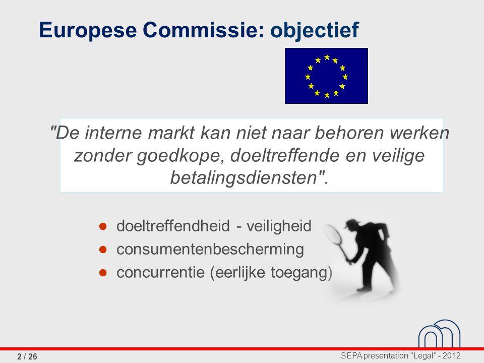 SEPA presentation Legal - 2012 2 / 26 De interne markt kan niet naar behoren werken zonder goedkope, doeltreffende en veilige betalingsdiensten .