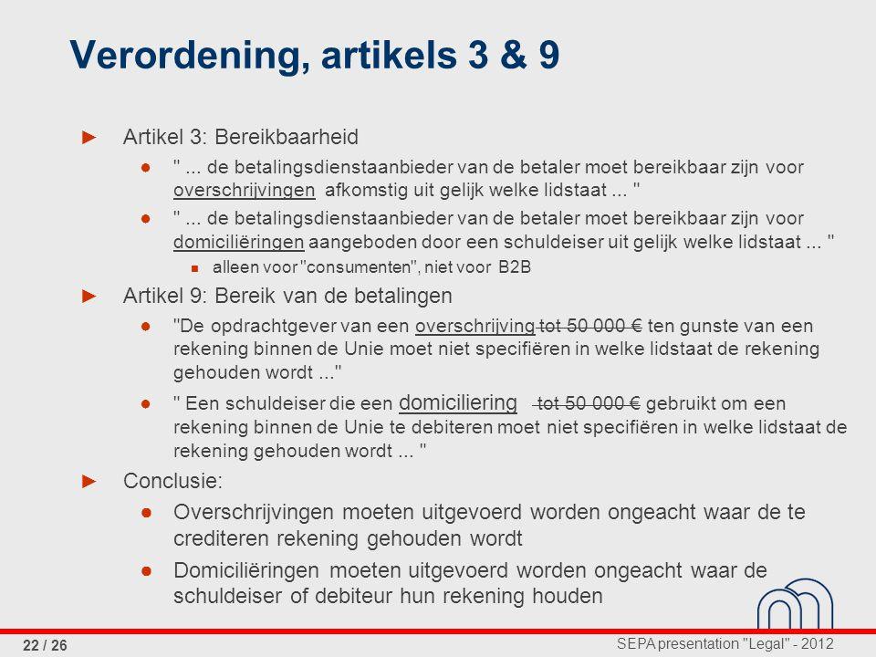 SEPA presentation Legal - 2012 22 / 26 Verordening, artikels 3 & 9 ► Artikel 3: Bereikbaarheid ● ...