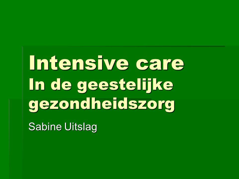 Intensive care In de geestelijke gezondheidszorg Sabine Uitslag