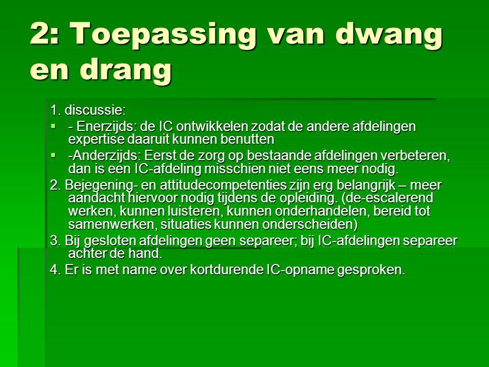 2: Toepassing van dwang en drang 1. discussie:  - Enerzijds: de IC ontwikkelen zodat de andere afdelingen expertise daaruit kunnen benutten  -Anderz
