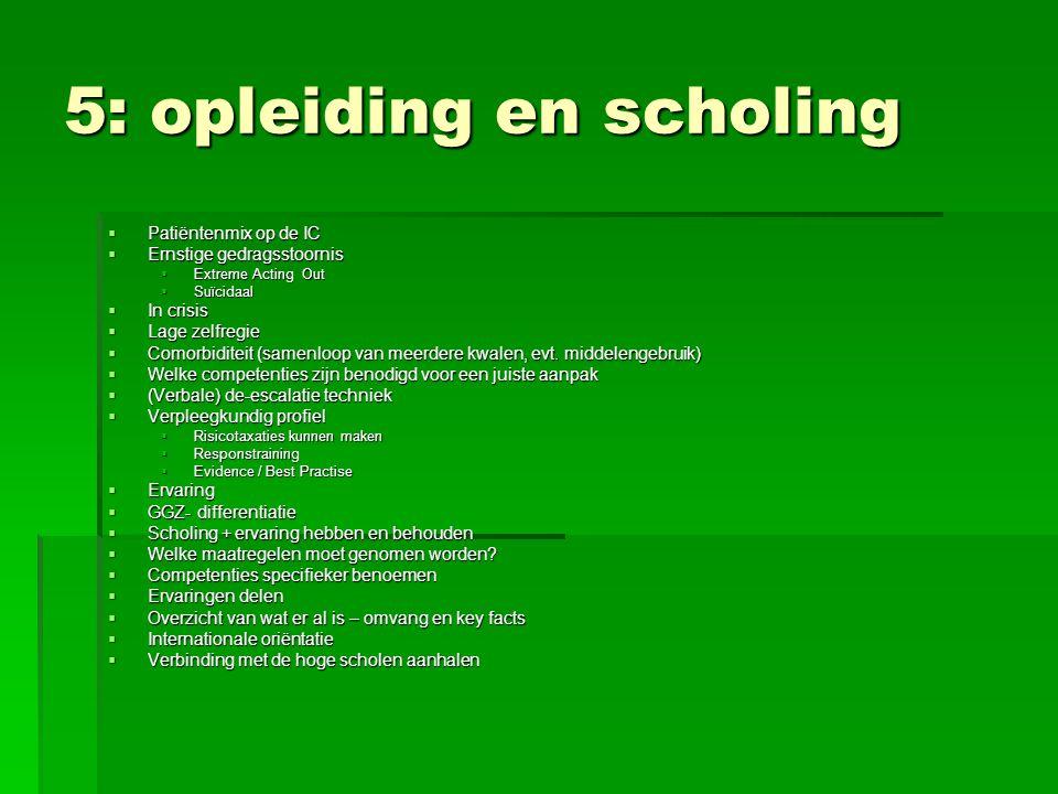 5: opleiding en scholing  Patiëntenmix op de IC  Ernstige gedragsstoornis  Extreme Acting Out  Suïcidaal  In crisis  Lage zelfregie  Comorbidit