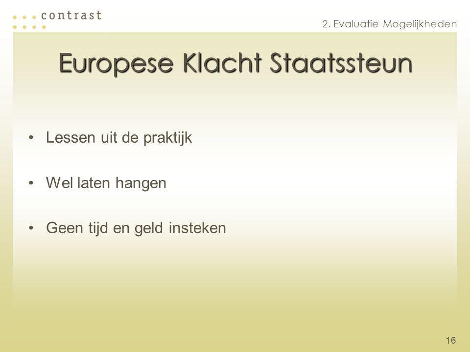 16 Europese Klacht Staatssteun Lessen uit de praktijk Wel laten hangen Geen tijd en geld insteken 2. Evaluatie Mogelijkheden