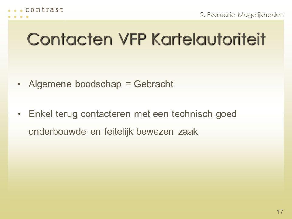 17 Contacten VFP Kartelautoriteit Algemene boodschap = Gebracht Enkel terug contacteren met een technisch goed onderbouwde en feitelijk bewezen zaak 2.