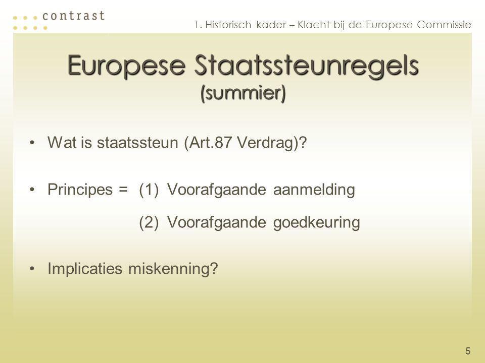 5 Europese Staatssteunregels (summier) Wat is staatssteun (Art.87 Verdrag)? Principes =(1)Voorafgaande aanmelding (2)Voorafgaande goedkeuring Implicat