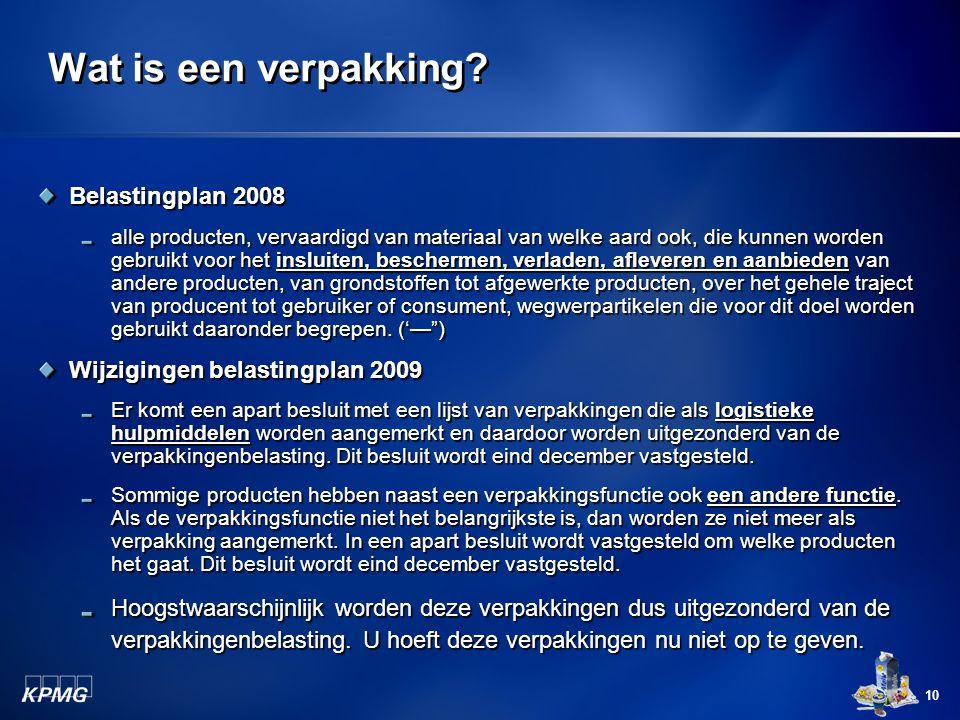 10 Wat is een verpakking? Belastingplan 2008 alle producten, vervaardigd van materiaal van welke aard ook, die kunnen worden gebruikt voor het insluit