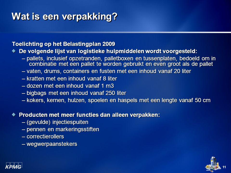 11 Wat is een verpakking? Toelichting op het Belastingplan 2009 De volgende lijst van logistieke hulpmiddelen wordt voorgesteld: – pallets, inclusief