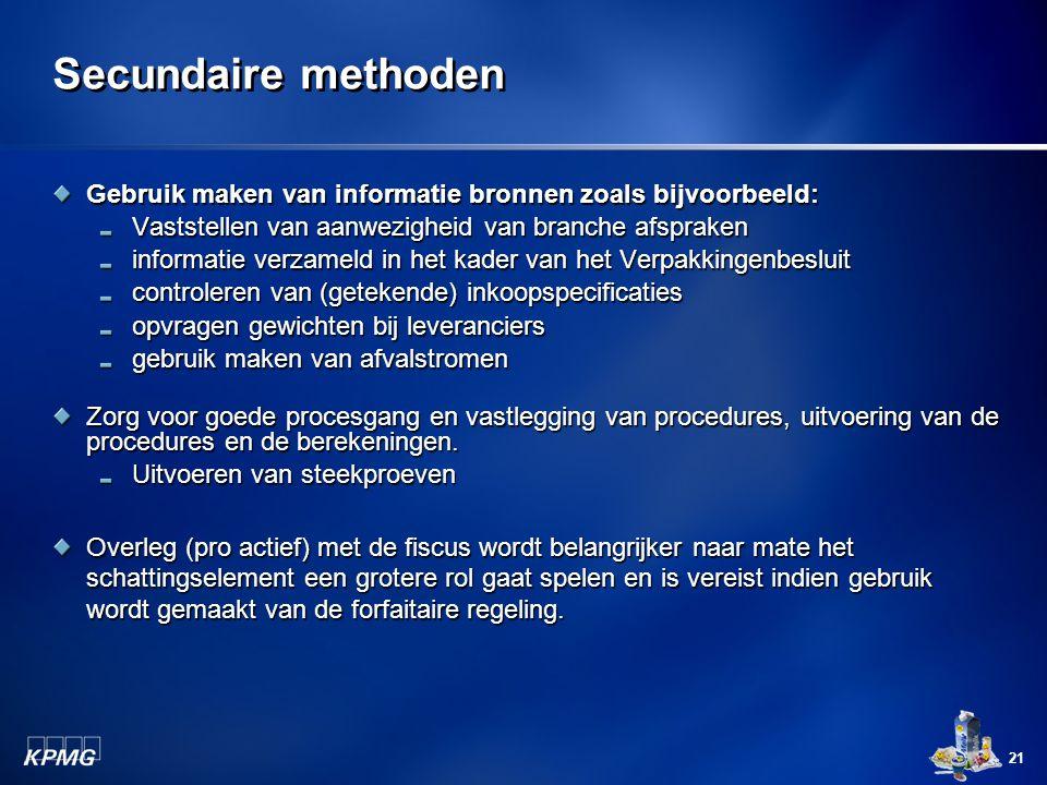 21 Secundaire methoden Gebruik maken van informatie bronnen zoals bijvoorbeeld: Vaststellen van aanwezigheid van branche afspraken informatie verzamel
