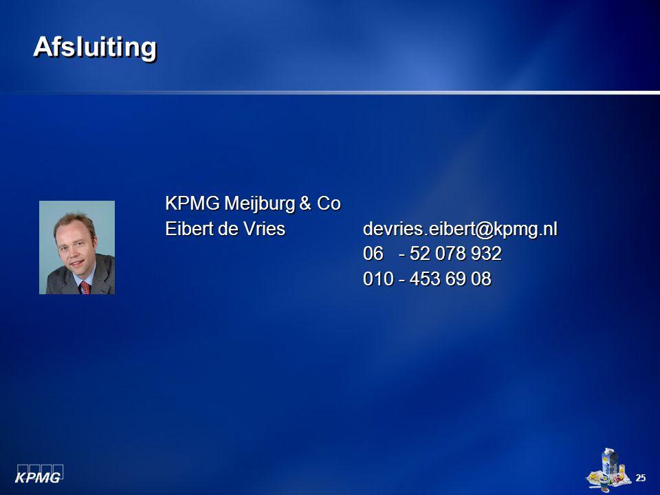 25 Afsluiting KPMG Meijburg & Co Eibert de Vries devries.eibert@kpmg.nl 06 - 52 078 932 010 - 453 69 08
