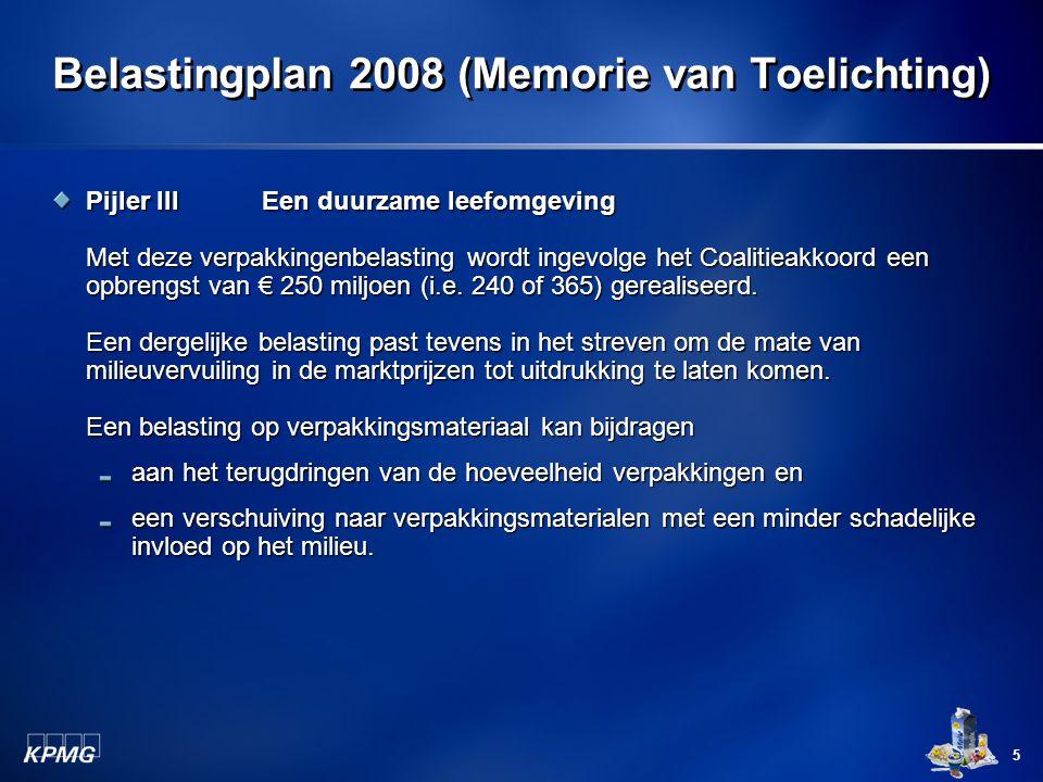 5 Belastingplan 2008 (Memorie van Toelichting) Pijler IIIEen duurzame leefomgeving Met deze verpakkingenbelasting wordt ingevolge het Coalitieakkoord